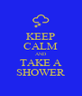KEEP CALM AND TAKE A SHOWER - Personalised Poster A4 size