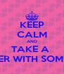 KEEP CALM AND TAKE A  SHOWER WITH SOME ONE  - Personalised Poster A4 size
