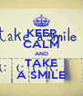 KEEP CALM AND TAKE A SMILE - Personalised Poster A4 size