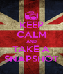 KEEP CALM AND TAKE A SNAPSHOT - Personalised Poster A4 size