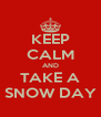 KEEP CALM AND TAKE A SNOW DAY - Personalised Poster A4 size