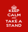 KEEP CALM AND TAKE A STAND - Personalised Poster A4 size