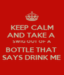 KEEP CALM AND TAKE A  SWIG OUT OF A BOTTLE THAT  SAYS DRINK ME - Personalised Poster A4 size