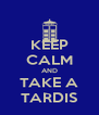 KEEP CALM AND TAKE A TARDIS - Personalised Poster A4 size