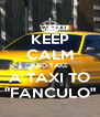 "KEEP CALM AND TAKE A TAXI TO ""FANCULO"" - Personalised Poster A4 size"