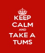 KEEP CALM AND TAKE A TUMS - Personalised Poster A4 size