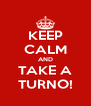 KEEP CALM AND TAKE A TURNO! - Personalised Poster A4 size