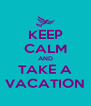KEEP CALM AND TAKE A VACATION - Personalised Poster A4 size