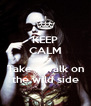 KEEP CALM AND Take a walk on the wild side - Personalised Poster A4 size