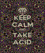 KEEP CALM AND TAKE ACID - Personalised Poster A4 size