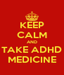 KEEP CALM AND TAKE ADHD MEDICINE - Personalised Poster A4 size