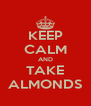 KEEP CALM AND TAKE ALMONDS - Personalised Poster A4 size