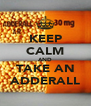 KEEP CALM AND TAKE AN ADDERALL - Personalised Poster A4 size