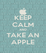KEEP CALM AND TAKE AN APPLE - Personalised Poster A4 size