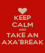 KEEP CALM AND TAKE AN AXA'BREAK - Personalised Poster A4 size