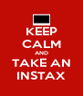 KEEP CALM AND TAKE AN INSTAX - Personalised Poster A4 size