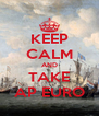 KEEP CALM AND TAKE AP EURO - Personalised Poster A4 size