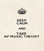 KEEP CALM AND TAKE  AP MUSIC THEORY - Personalised Poster A4 size