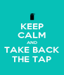 KEEP CALM AND TAKE BACK THE TAP - Personalised Poster A4 size