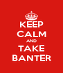 KEEP CALM AND TAKE BANTER - Personalised Poster A4 size