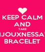 KEEP CALM AND TAKE BIJOUXNESSA'S BRACELET - Personalised Poster A4 size
