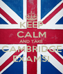 KEEP CALM AND TAKE CAMBRIDGE EXAMS! - Personalised Poster A4 size