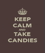KEEP CALM AND TAKE CANDIES - Personalised Poster A4 size
