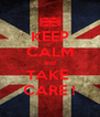 KEEP CALM and TAKE  CARE ! - Personalised Poster A4 size