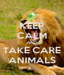 KEEP CALM AND TAKE CARE ANIMALS - Personalised Poster A4 size
