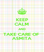 KEEP CALM AND TAKE CARE OF  ASMITA - Personalised Poster A4 size