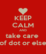 KEEP CALM AND take care  of dot or else - Personalised Poster A4 size