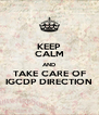 KEEP CALM AND TAKE CARE OF IGCDP DIRECTION - Personalised Poster A4 size