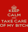 KEEP CALM AND TAKE CARE OF MY BITCH - Personalised Poster A4 size