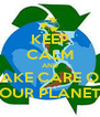 KEEP CALM AND TAKE CARE OF OUR PLANET - Personalised Poster A4 size