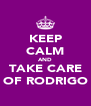 KEEP CALM AND TAKE CARE OF RODRIGO - Personalised Poster A4 size