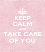KEEP CALM AND TAKE CARE OF YOU - Personalised Poster A4 size