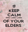 KEEP CALM AND TAKE CARE OF YOUR  ELDERS  - Personalised Poster A4 size