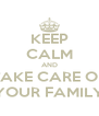 KEEP CALM AND TAKE CARE OF YOUR FAMILY - Personalised Poster A4 size