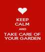 KEEP CALM AND TAKE CARE OF YOUR GARDEN - Personalised Poster A4 size