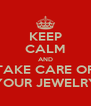 KEEP CALM AND TAKE CARE OF YOUR JEWELRY - Personalised Poster A4 size