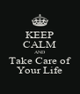 KEEP CALM AND Take Care of Your Life - Personalised Poster A4 size