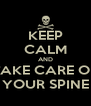KEEP CALM AND TAKE CARE OF YOUR SPINE - Personalised Poster A4 size