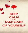 KEEP CALM AND TAKE CARE OF YOURSELF - Personalised Poster A4 size