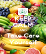 KEEP CALM AND Take Care Yourself - Personalised Poster A4 size