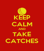 KEEP CALM AND TAKE CATCHES - Personalised Poster A4 size