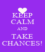 KEEP CALM AND TAKE CHANCES! - Personalised Poster A4 size