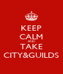 KEEP CALM AND TAKE CITY&GUILDS - Personalised Poster A4 size