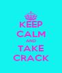 KEEP CALM AND TAKE CRACK - Personalised Poster A4 size