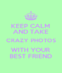 KEEP CALM AND TAKE CRAZY PHOTOS WITH YOUR BEST FRIEND - Personalised Poster A4 size