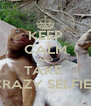 KEEP CALM AND TAKE  CRAZY SELFIES - Personalised Poster A4 size